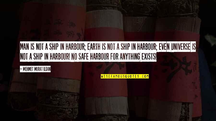 Earth And Universe Quotes By Mehmet Murat Ildan: Man is not a ship in harbour; Earth
