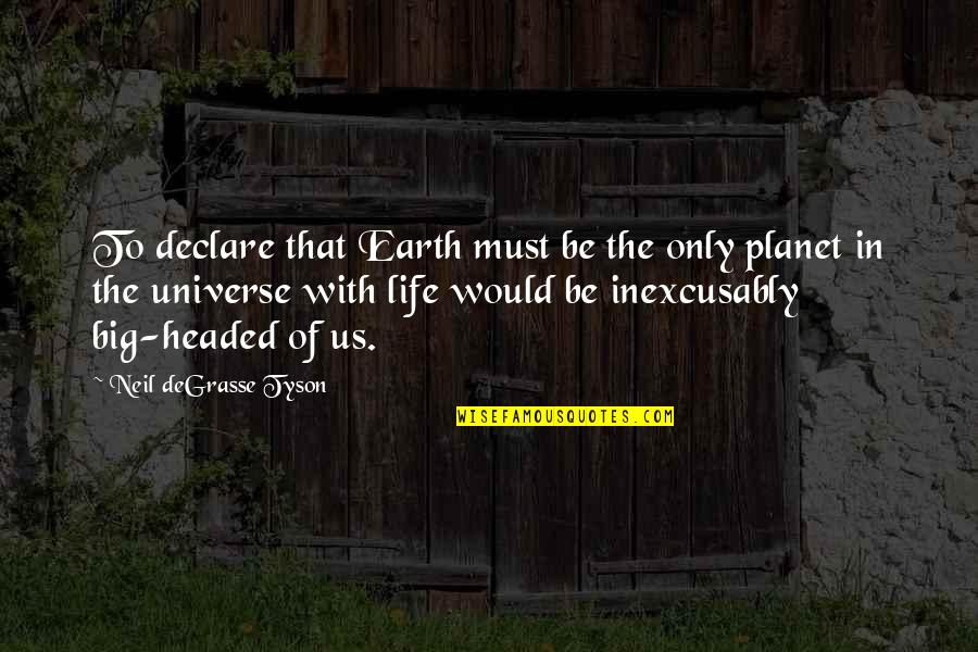 Earth And Universe Quotes By Neil DeGrasse Tyson: To declare that Earth must be the only