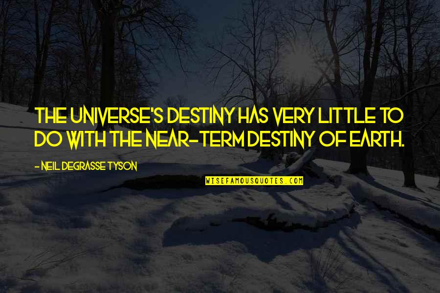 Earth And Universe Quotes By Neil DeGrasse Tyson: The universe's destiny has very little to do