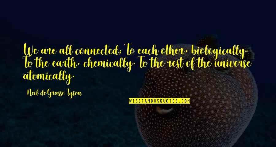 Earth And Universe Quotes By Neil DeGrasse Tyson: We are all connected; To each other, biologically.