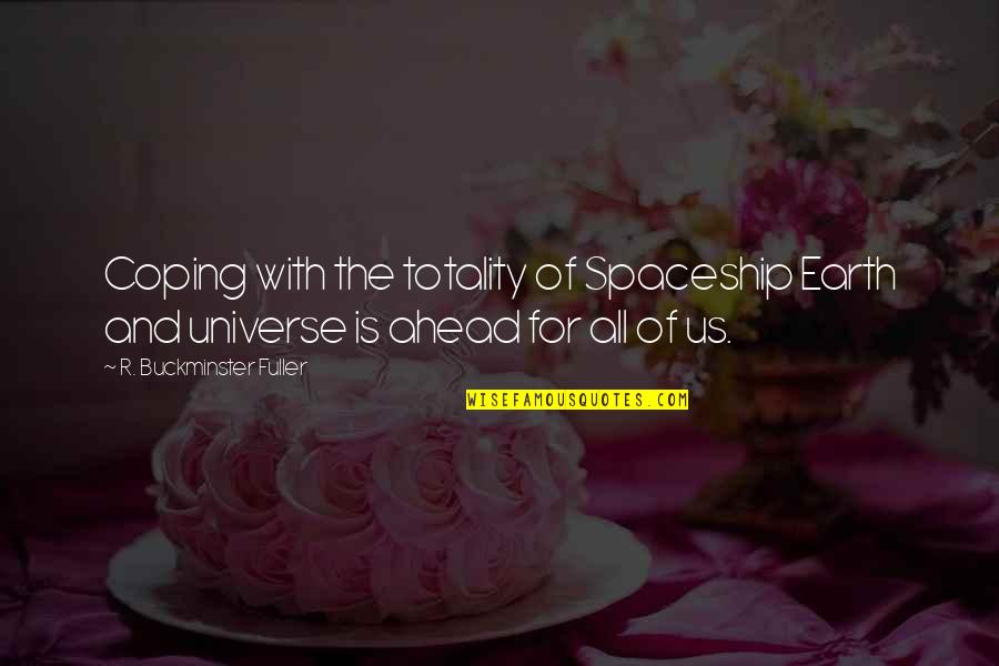 Earth And Universe Quotes By R. Buckminster Fuller: Coping with the totality of Spaceship Earth and