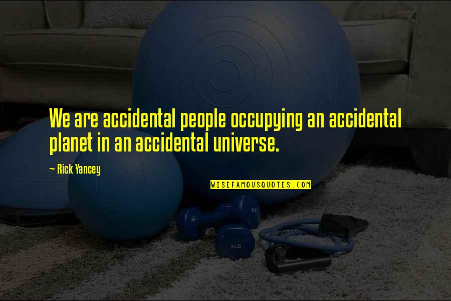 Earth And Universe Quotes By Rick Yancey: We are accidental people occupying an accidental planet