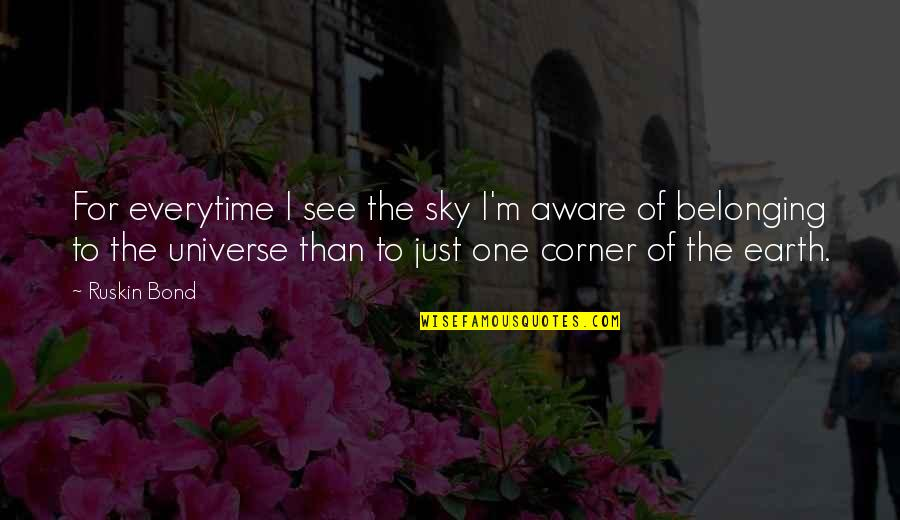 Earth And Universe Quotes By Ruskin Bond: For everytime I see the sky I'm aware