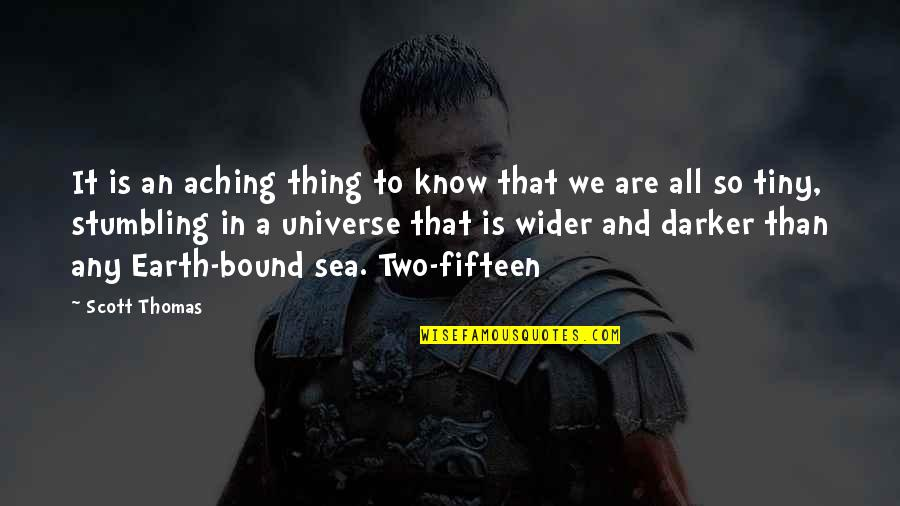 Earth And Universe Quotes By Scott Thomas: It is an aching thing to know that
