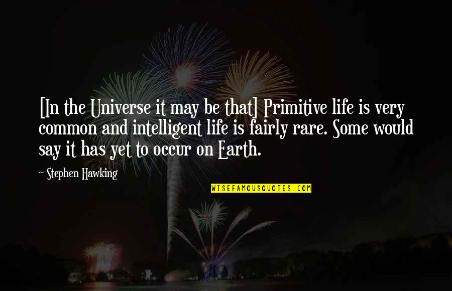 Earth And Universe Quotes By Stephen Hawking: [In the Universe it may be that] Primitive