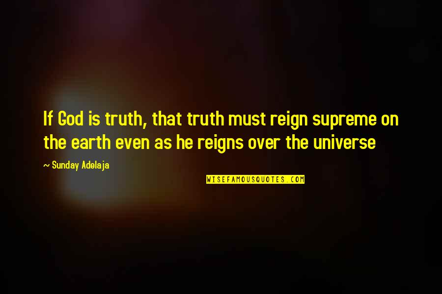 Earth And Universe Quotes By Sunday Adelaja: If God is truth, that truth must reign