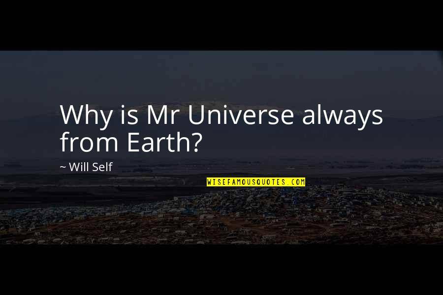 Earth And Universe Quotes By Will Self: Why is Mr Universe always from Earth?