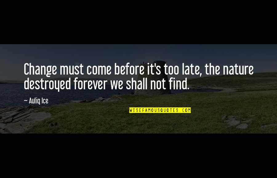 Earth Day Nature Quotes By Auliq Ice: Change must come before it's too late, the
