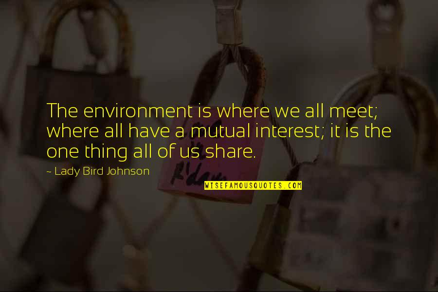 Earth Day Nature Quotes By Lady Bird Johnson: The environment is where we all meet; where