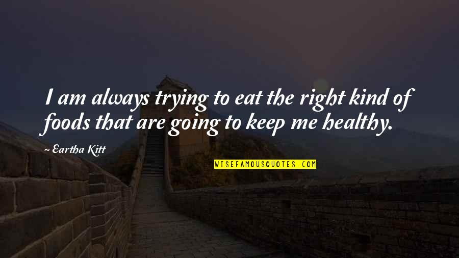 Eartha Quotes By Eartha Kitt: I am always trying to eat the right