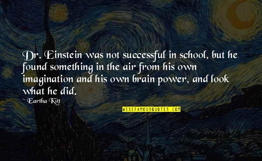 Eartha Quotes By Eartha Kitt: Dr. Einstein was not successful in school, but