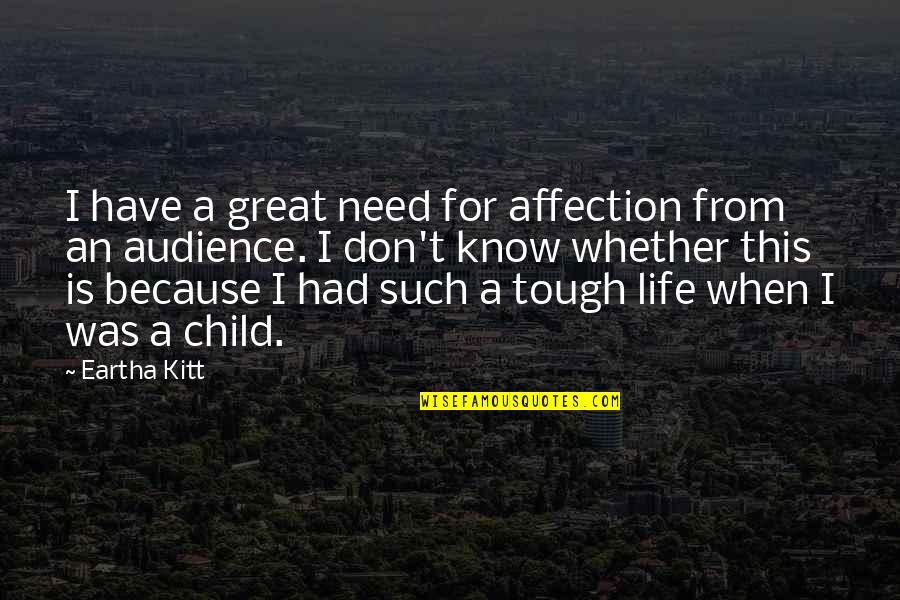Eartha Quotes By Eartha Kitt: I have a great need for affection from