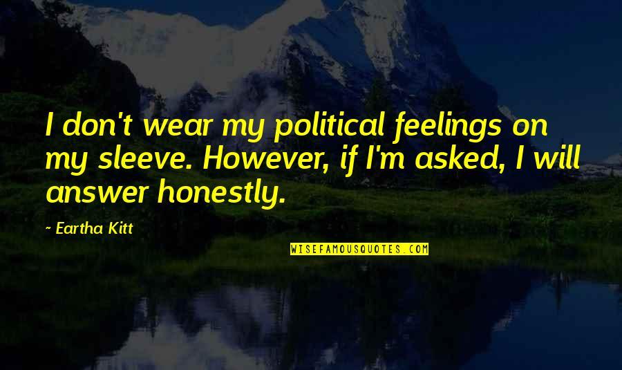 Eartha Quotes By Eartha Kitt: I don't wear my political feelings on my