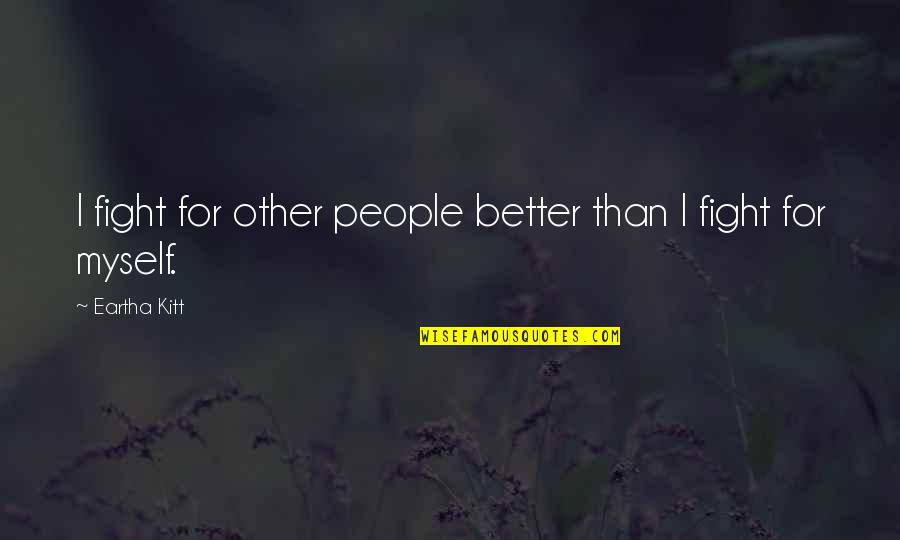Eartha Quotes By Eartha Kitt: I fight for other people better than I