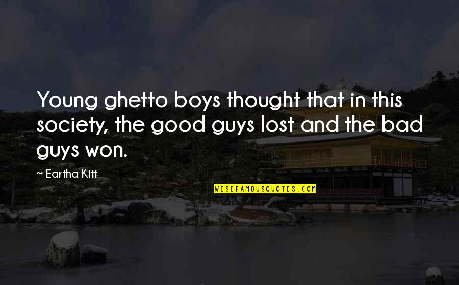 Eartha Quotes By Eartha Kitt: Young ghetto boys thought that in this society,