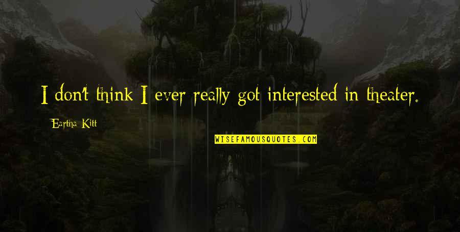 Eartha Quotes By Eartha Kitt: I don't think I ever really got interested