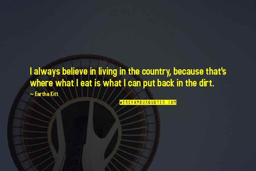 Eartha Quotes By Eartha Kitt: I always believe in living in the country,