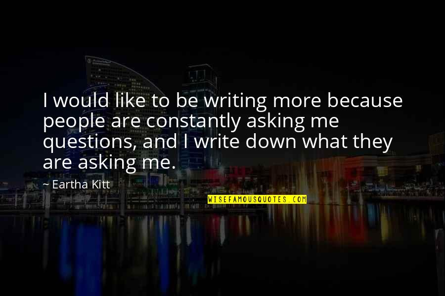 Eartha Quotes By Eartha Kitt: I would like to be writing more because