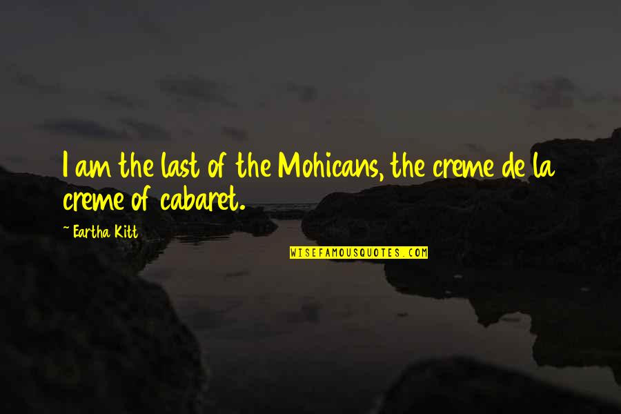 Eartha Quotes By Eartha Kitt: I am the last of the Mohicans, the