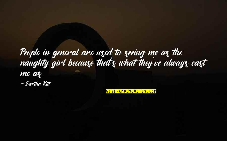 Eartha Quotes By Eartha Kitt: People in general are used to seeing me