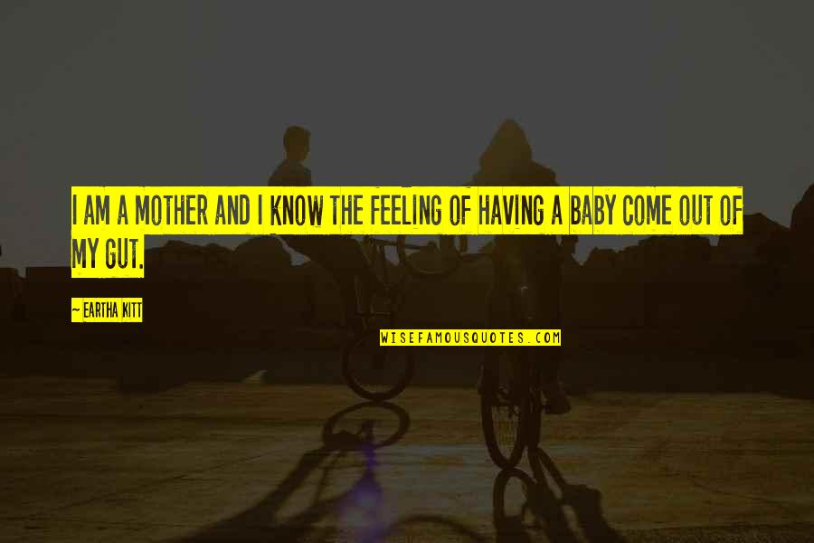 Eartha Quotes By Eartha Kitt: I am a mother and I know the