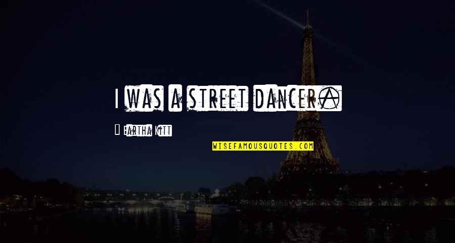 Eartha Quotes By Eartha Kitt: I was a street dancer.