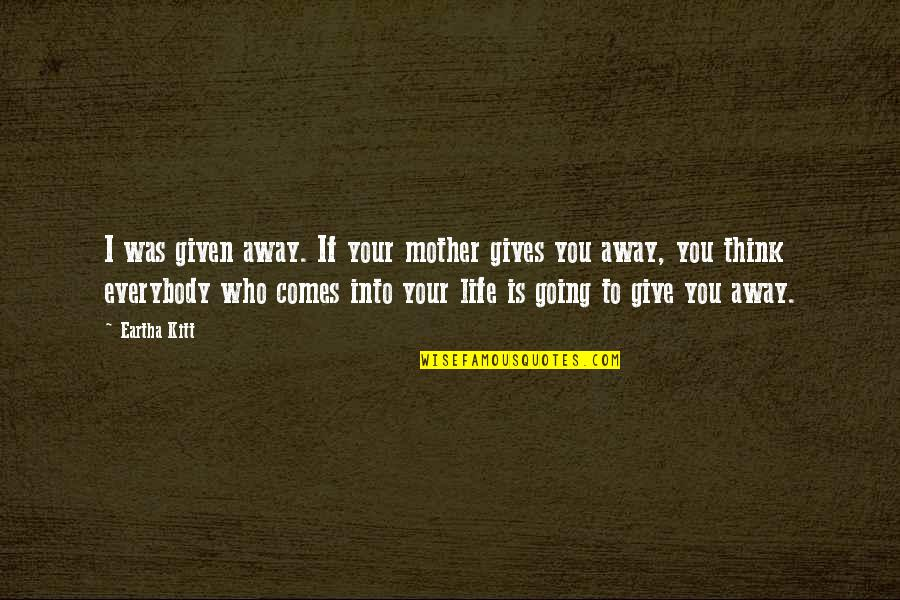 Eartha Quotes By Eartha Kitt: I was given away. If your mother gives