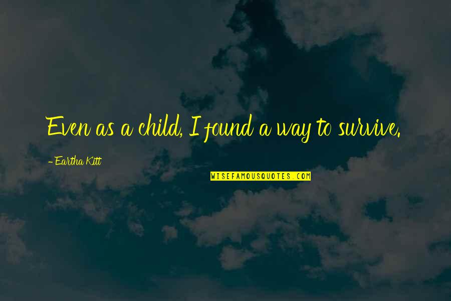 Eartha Quotes By Eartha Kitt: Even as a child, I found a way