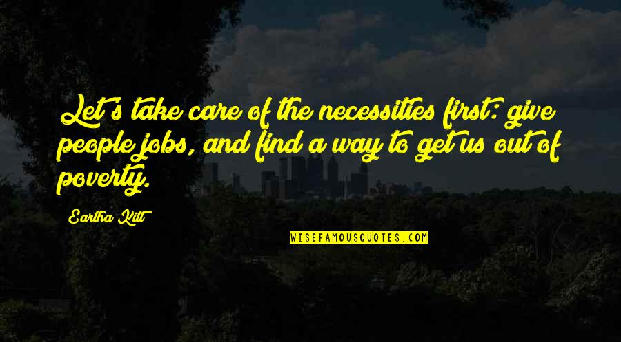 Eartha Quotes By Eartha Kitt: Let's take care of the necessities first: give