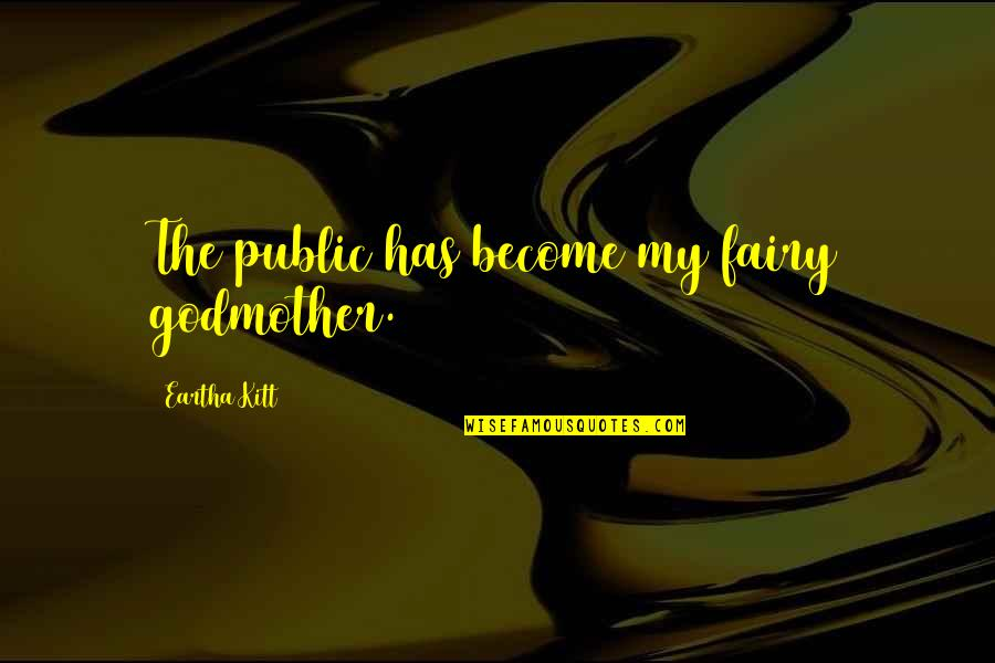 Eartha Quotes By Eartha Kitt: The public has become my fairy godmother.