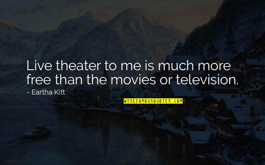 Eartha Quotes By Eartha Kitt: Live theater to me is much more free