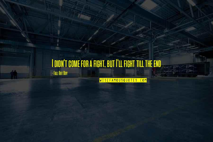 Earthlings Film Quotes By Fall Out Boy: I didn't come for a fight, but I'll