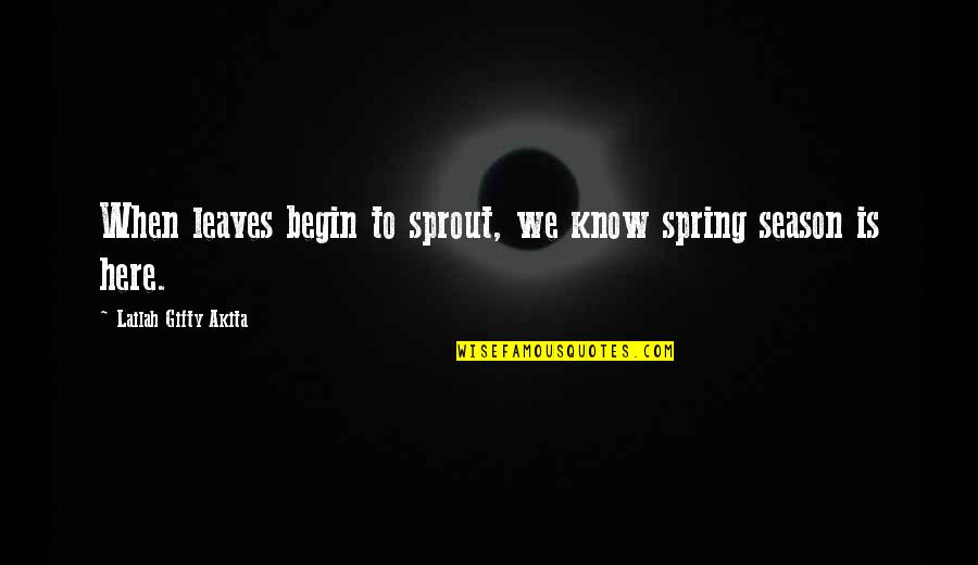 Earthlings Film Quotes By Lailah Gifty Akita: When leaves begin to sprout, we know spring