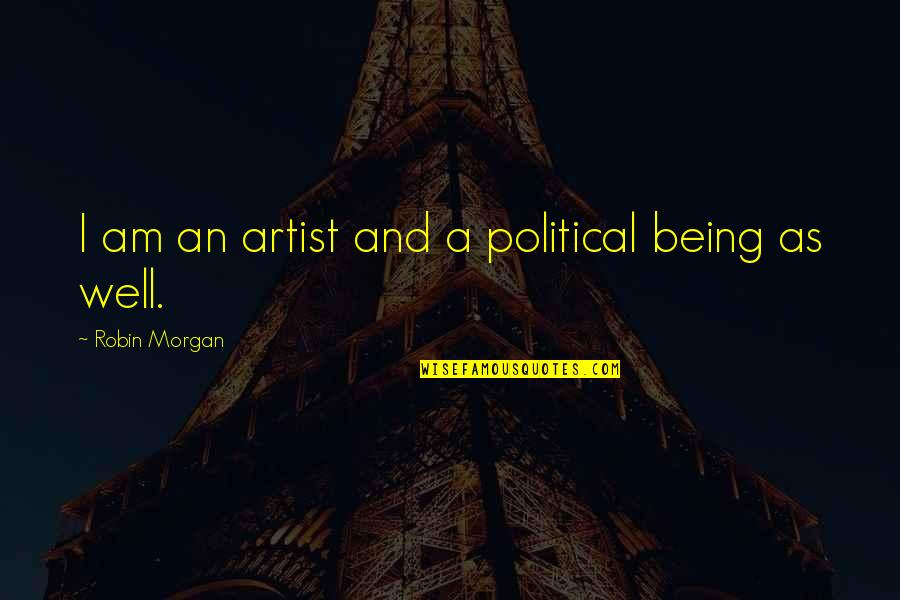 Earthlings Film Quotes By Robin Morgan: I am an artist and a political being