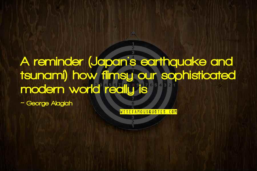 Earthquake In Japan Quotes By George Alagiah: A reminder (Japan's earthquake and tsunami) how flimsy