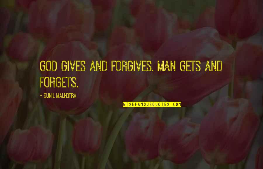 Earthquake In Japan Quotes By Sunil Malhotra: God gives and forgives. Man gets and forgets.