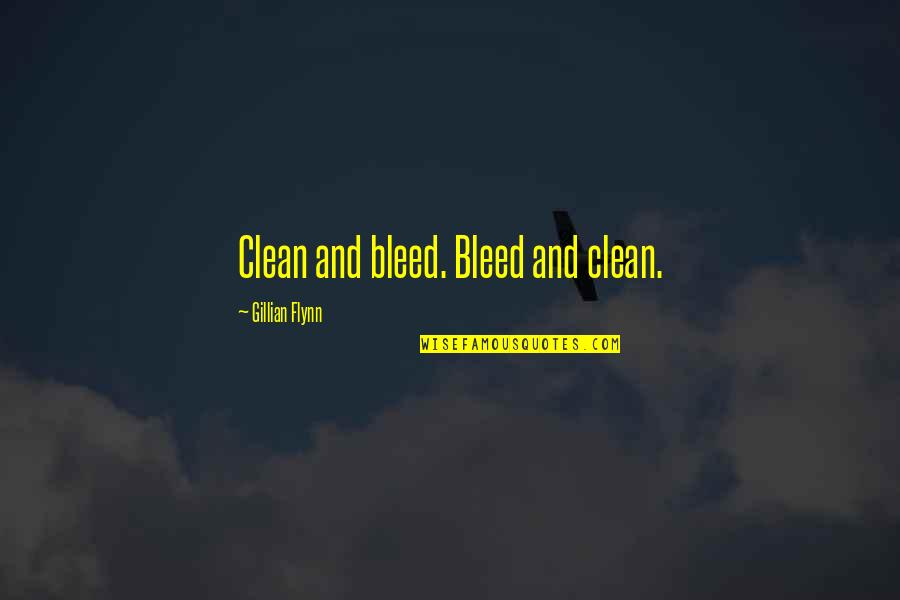 Earthships Quotes By Gillian Flynn: Clean and bleed. Bleed and clean.