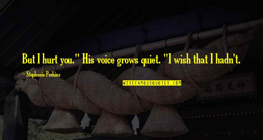 "Earthships Quotes By Stephanie Perkins: But I hurt you."" His voice grows quiet."