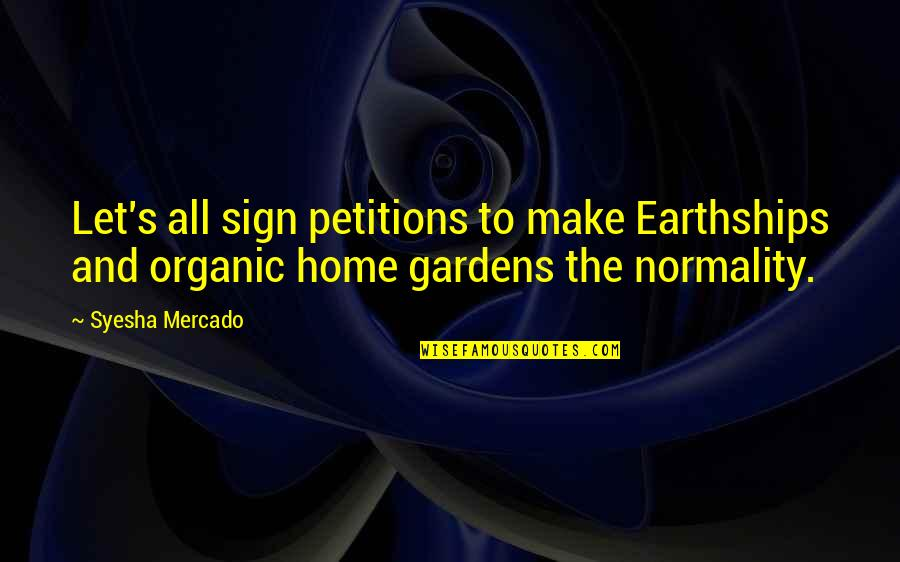 Earthships Quotes By Syesha Mercado: Let's all sign petitions to make Earthships and