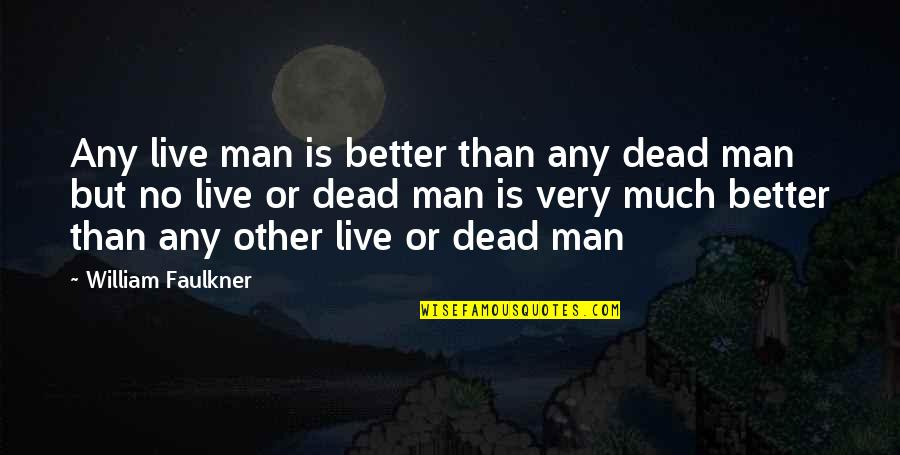 Earthships Quotes By William Faulkner: Any live man is better than any dead