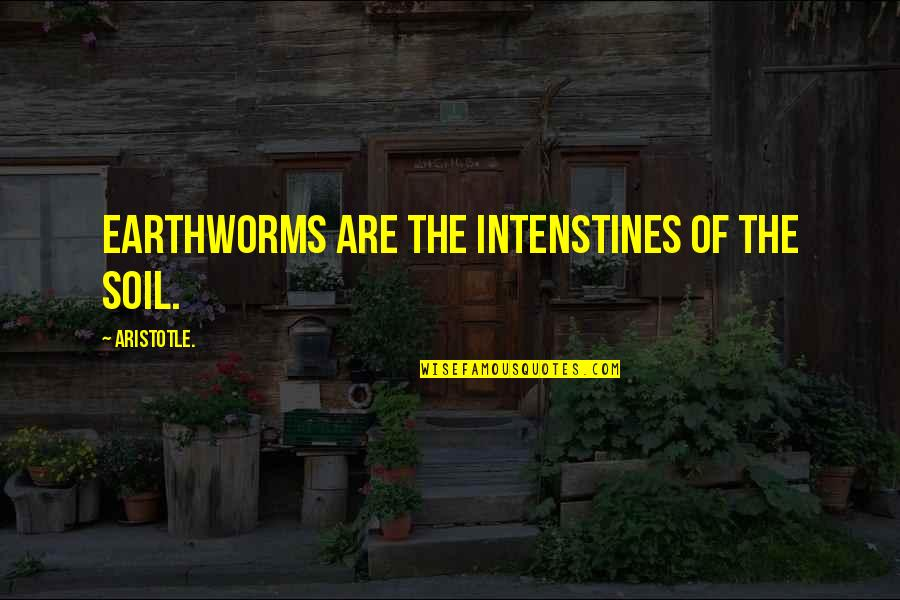 Earthworms Quotes By Aristotle.: Earthworms are the intenstines of the soil.
