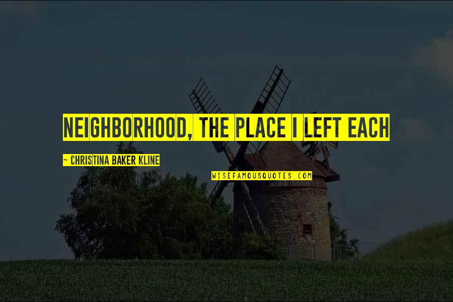 Earthworms Quotes By Christina Baker Kline: neighborhood, the place I left each