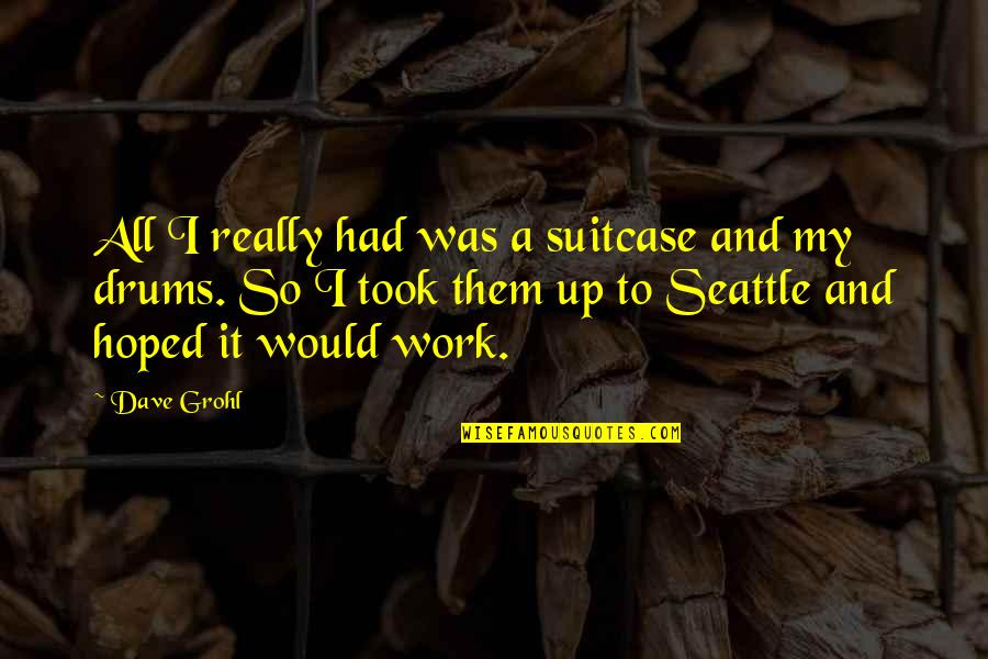 Earthworms Quotes By Dave Grohl: All I really had was a suitcase and
