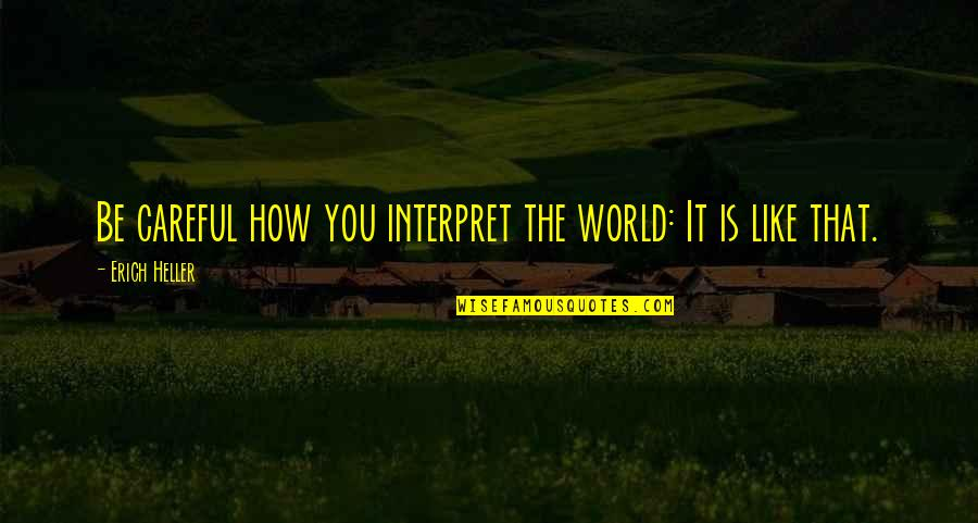 Earthworms Quotes By Erich Heller: Be careful how you interpret the world: It