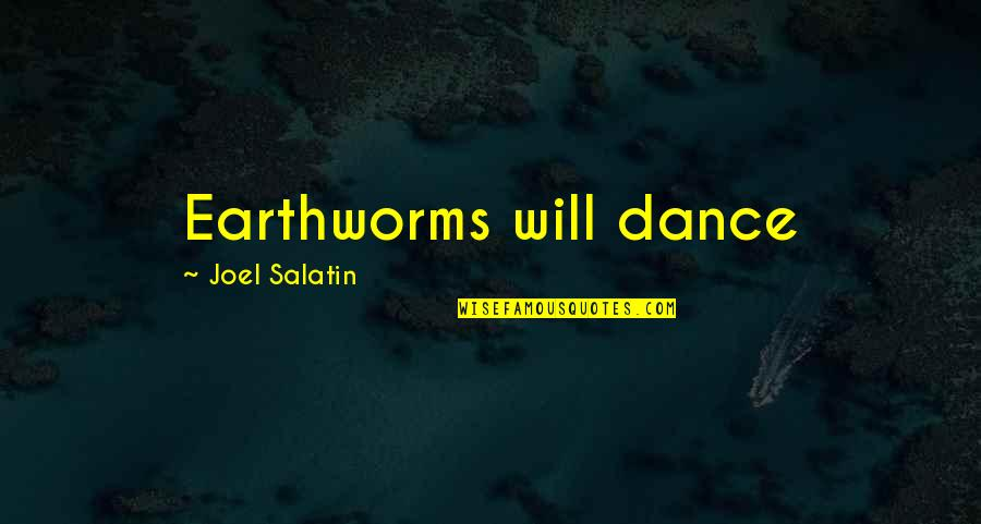 Earthworms Quotes By Joel Salatin: Earthworms will dance