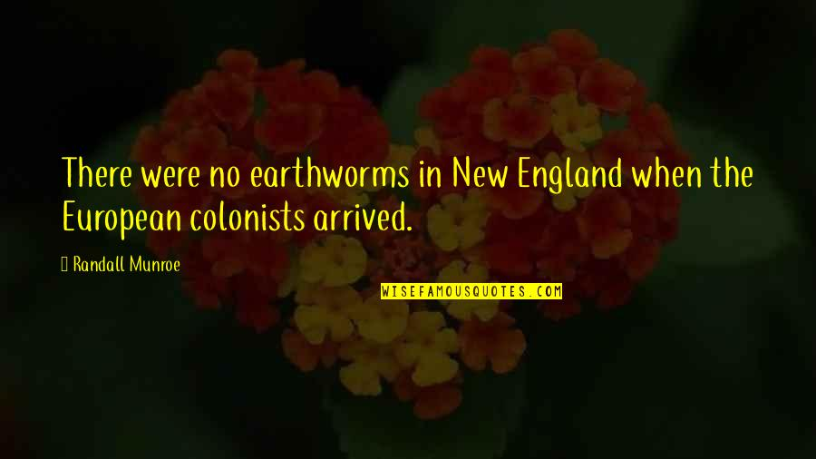 Earthworms Quotes By Randall Munroe: There were no earthworms in New England when