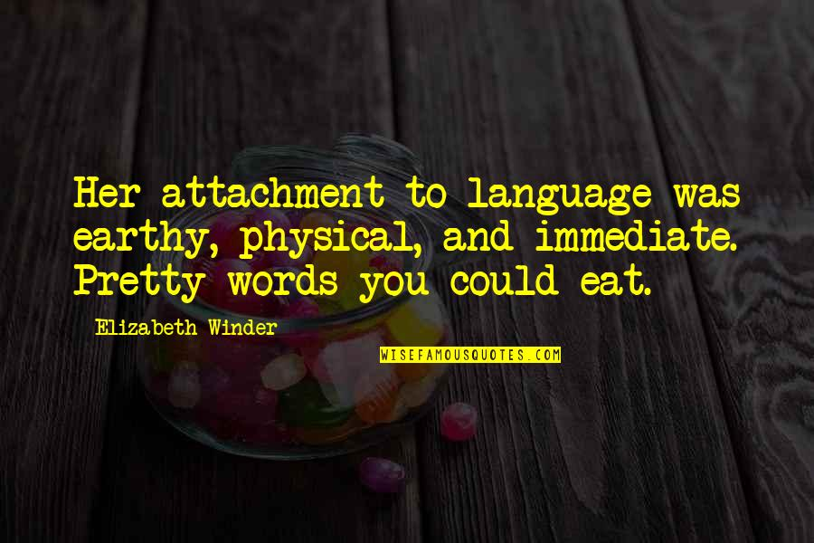 Earthy Quotes By Elizabeth Winder: Her attachment to language was earthy, physical, and