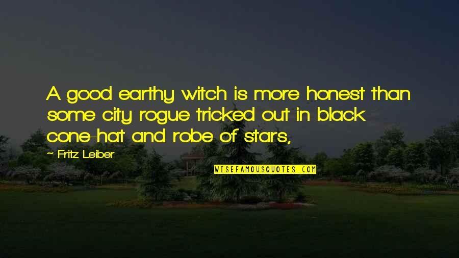 Earthy Quotes By Fritz Leiber: A good earthy witch is more honest than