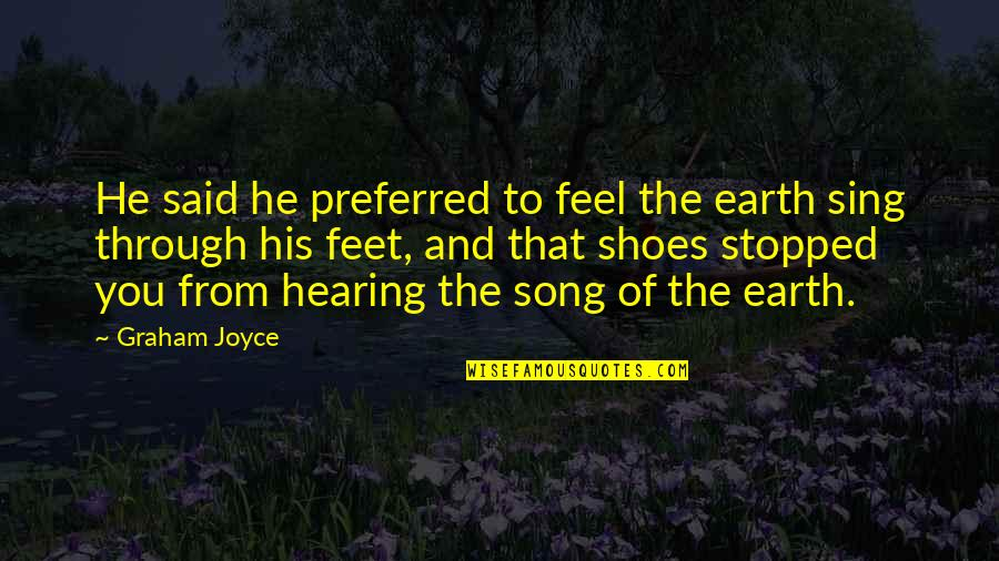 Earthy Quotes By Graham Joyce: He said he preferred to feel the earth