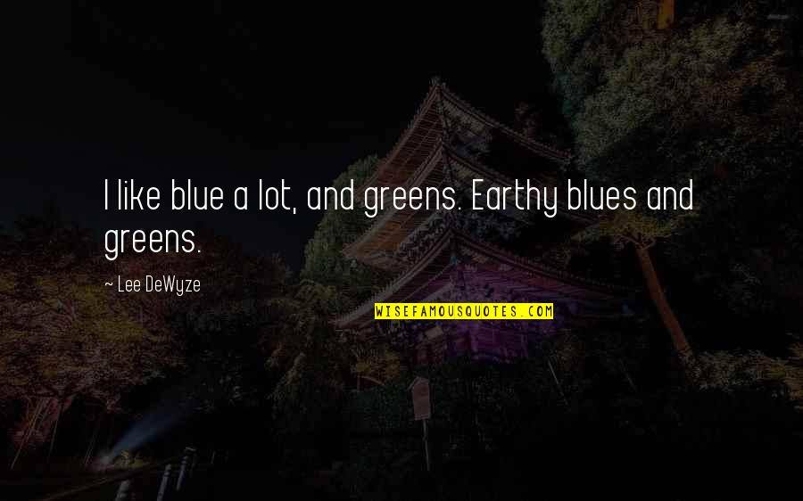 Earthy Quotes By Lee DeWyze: I like blue a lot, and greens. Earthy